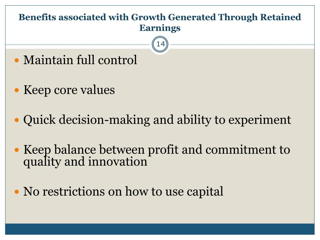 Benefits associated with Growth Generated Through Retained Earnings