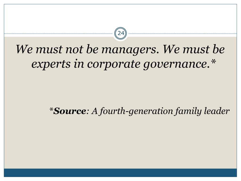 We must not be managers. We must be experts in corporate governance.*