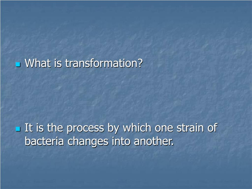 What is transformation?