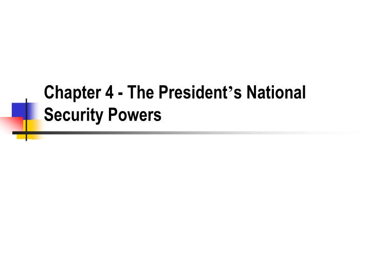 Chapter 4 the president s national security powers