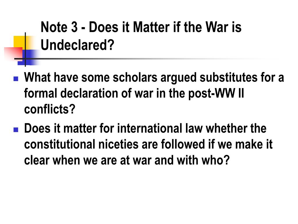 Note 3 - Does it Matter if the War is Undeclared?