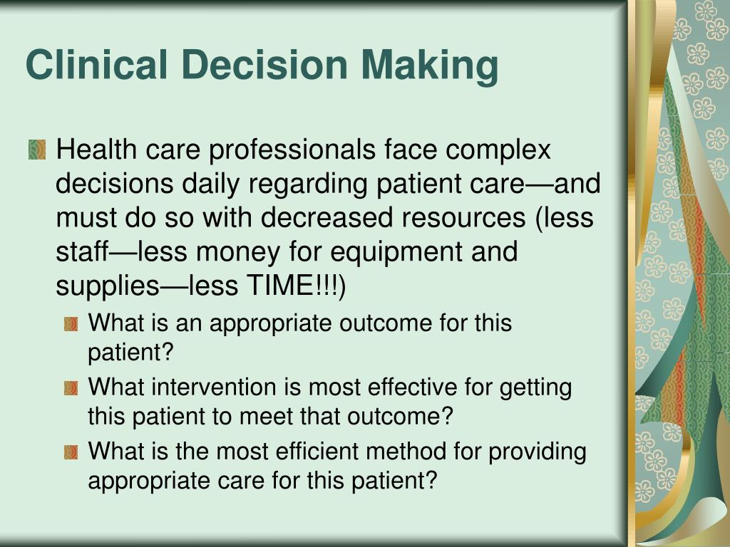 what is clinical decision making Clinical decision-making is a complex process it is also often evident to medical students, or to the more junior physician, that senior physicians employ their extensive knowledge and experience through a refined process when assessing patients.
