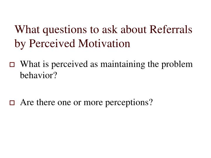 What questions to ask about Referrals by Perceived Motivation