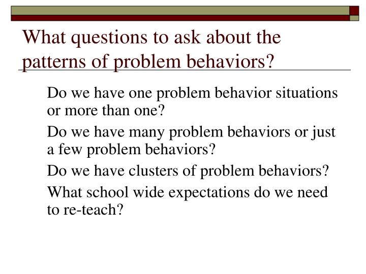 What questions to ask about the patterns of problem behaviors?