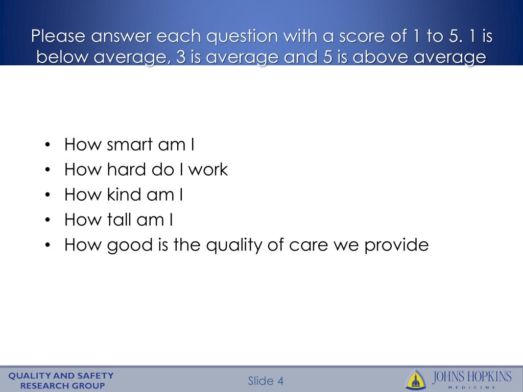 Please answer each question with a score of 1 to 5. 1 is below average, 3 is average and 5 is above average