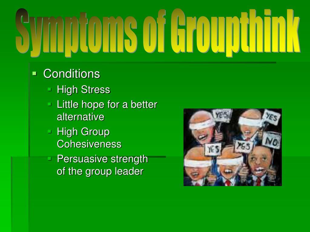 Symptoms of Groupthink
