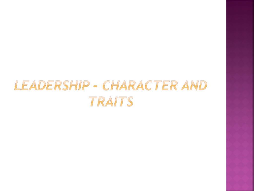 Leadership - Character and Traits