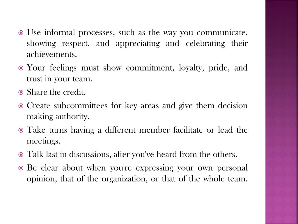 Use informal processes, such as the way you communicate, showing respect, and appreciating and celebrating their achievements.