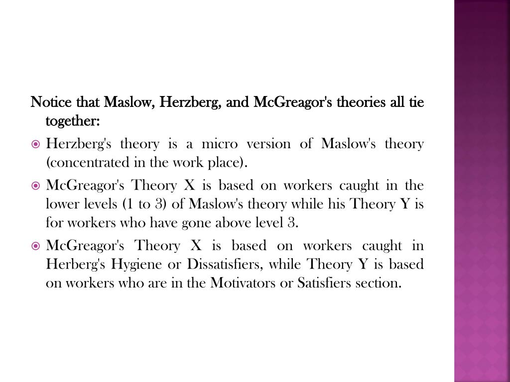 Notice that Maslow, Herzberg, and McGreagor's theories all tie together: