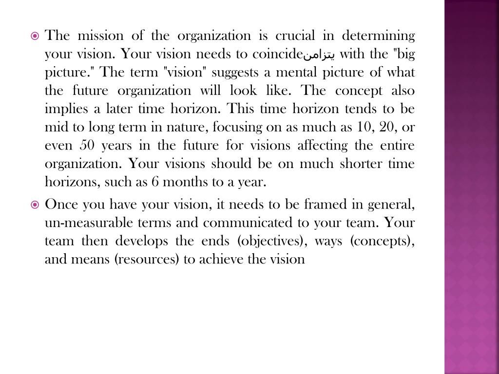 The mission of the organization is crucial in determining your vision. Your vision needs to coincide