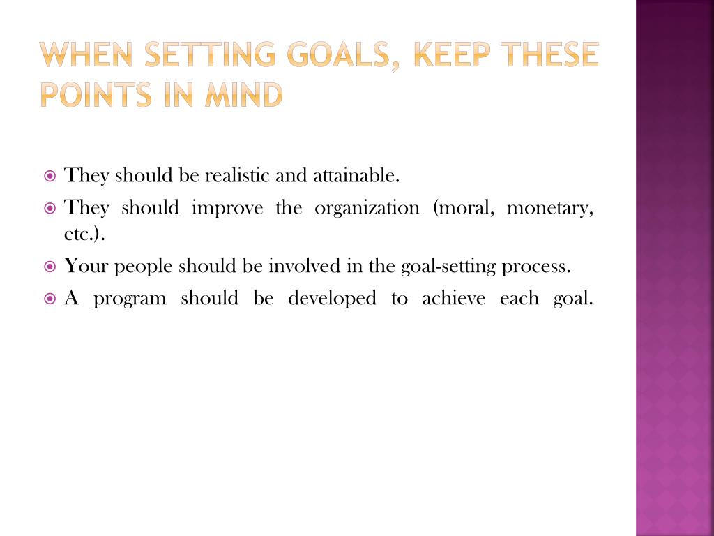 When setting goals, keep these points in mind
