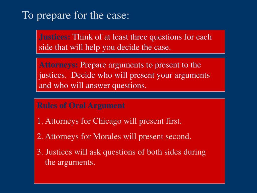 To prepare for the case: