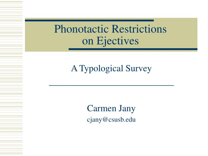 Phonotactic restrictions on ejectives