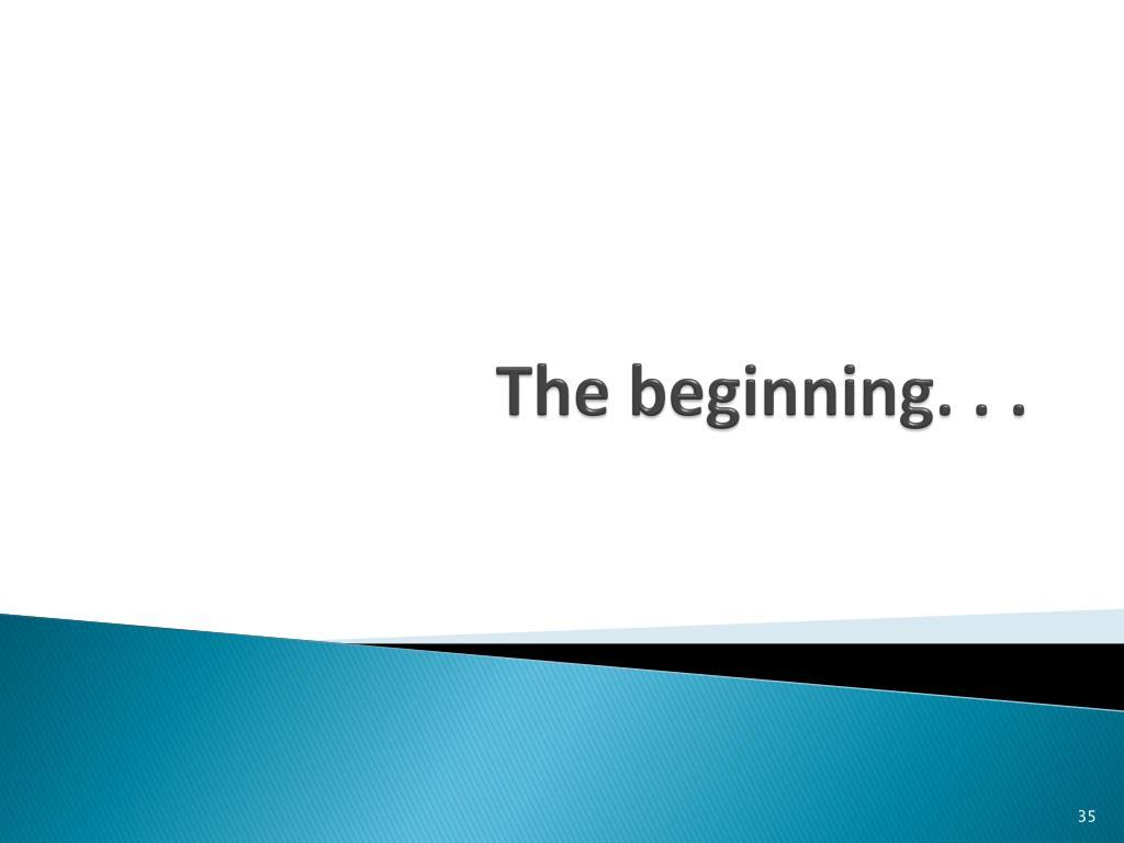 The beginning. . .