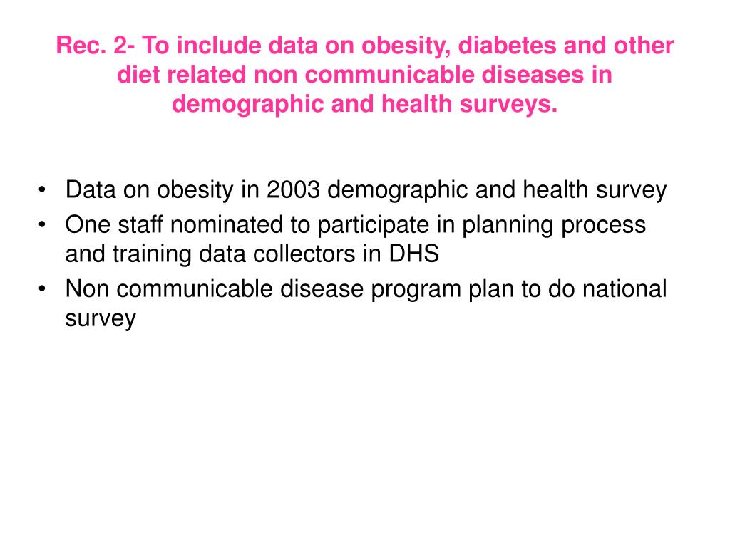 Rec. 2- To include data on obesity, diabetes and other diet related non communicable diseases in demographic and health surveys.