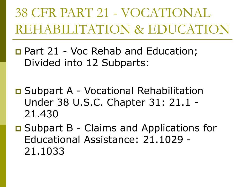 38 CFR PART 21 - VOCATIONAL REHABILITATION & EDUCATION