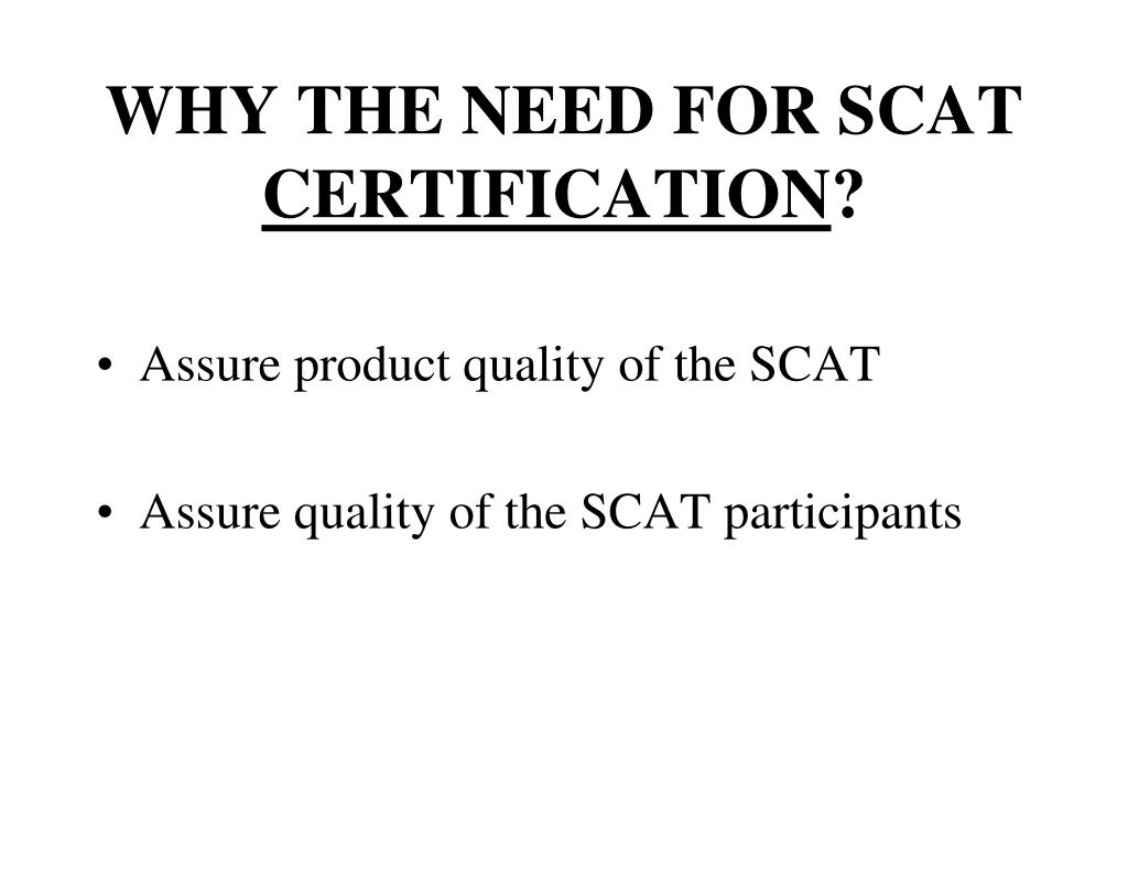 WHY THE NEED FOR SCAT