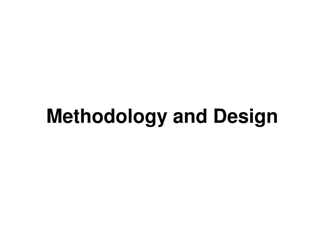 Methodology and Design