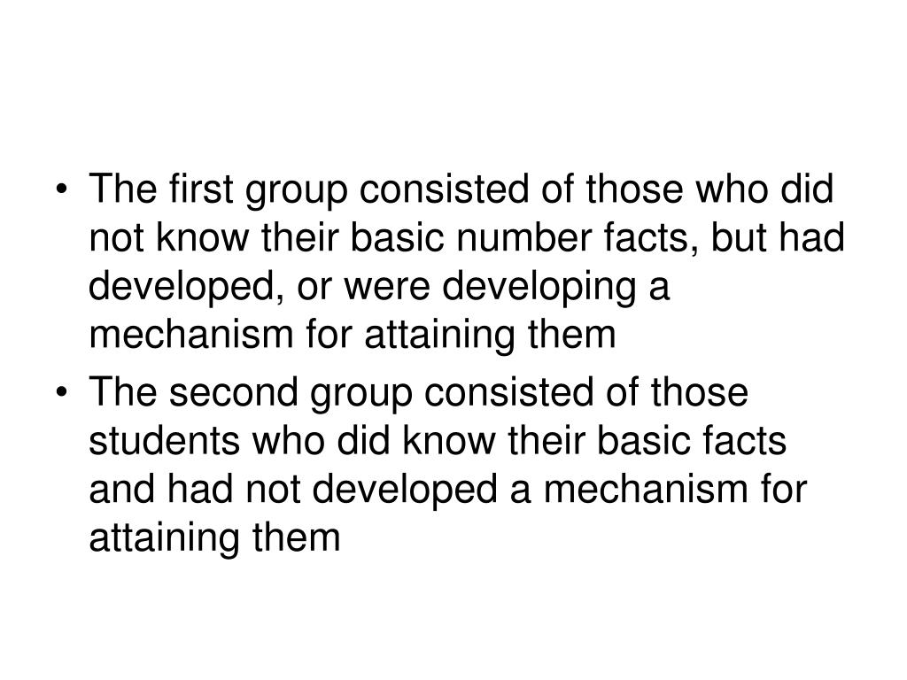 The first group consisted of those who did not know their basic number facts, but had developed, or were developing a mechanism for attaining them