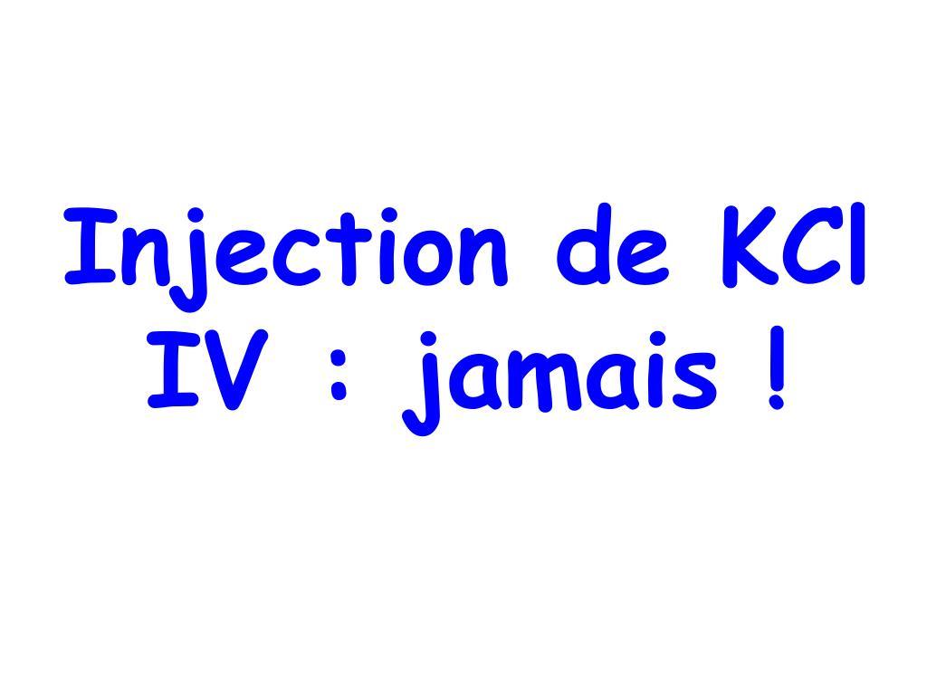 Injection de KCl  IV : jamais !