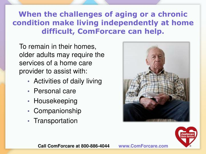 When the challenges of aging or a chronic condition make living independently at home difficult, Com...