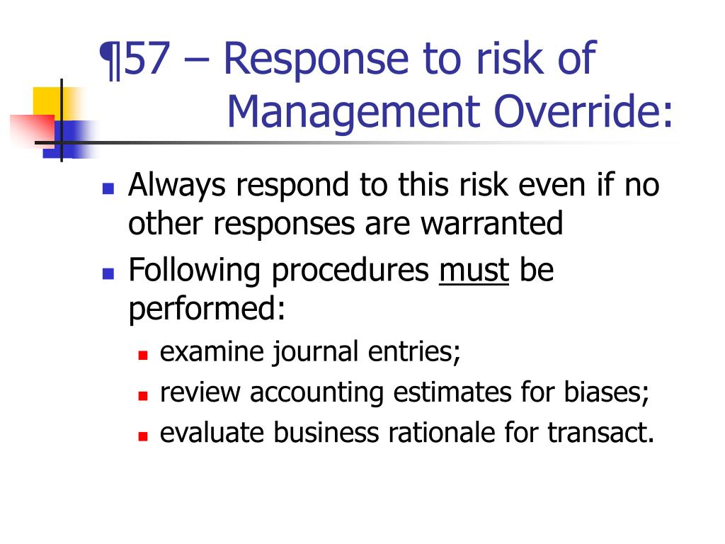 ¶57 – Response to risk of     Management Override: