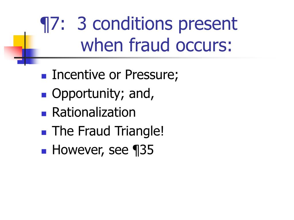 ¶7:  3 conditions present     when fraud occurs:
