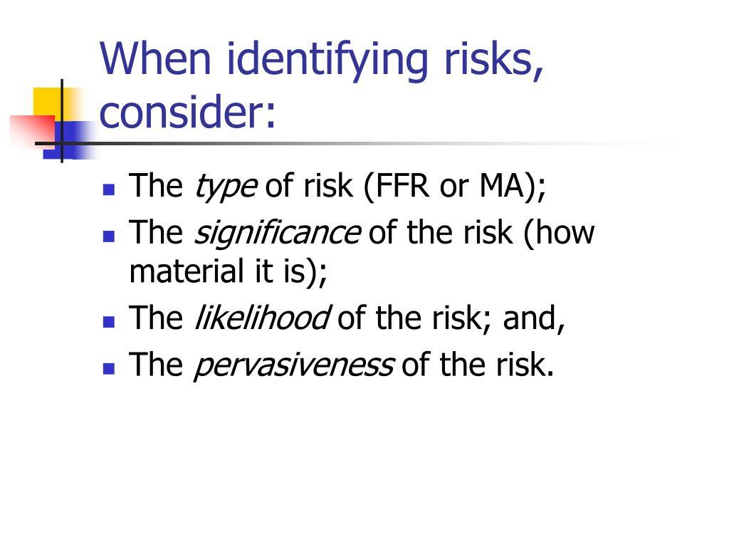 When identifying risks, consider: