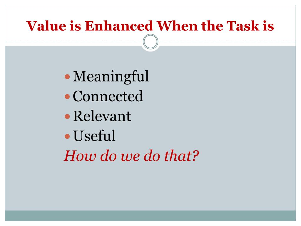 Value is Enhanced When the Task is