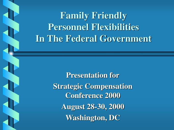 Family friendly personnel flexibilities in the federal government