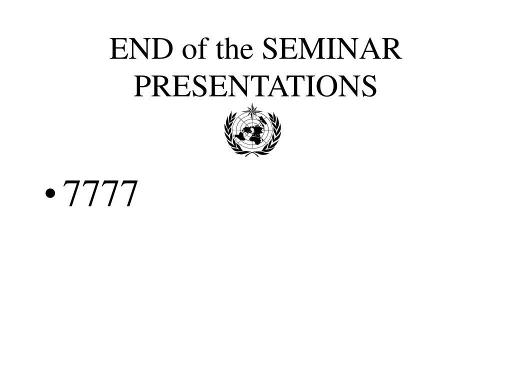 END of the SEMINAR PRESENTATIONS