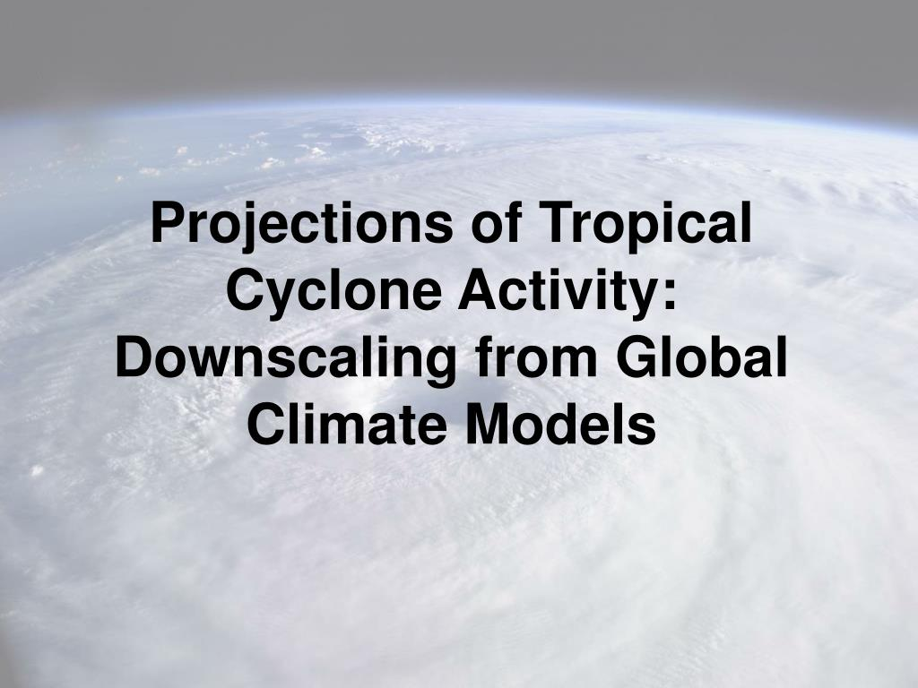 Projections of Tropical Cyclone Activity: Downscaling from Global Climate Models
