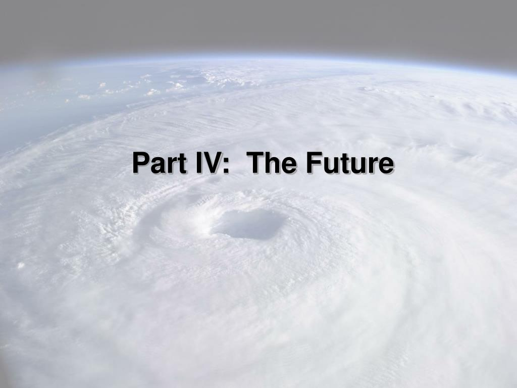 Part IV:  The Future