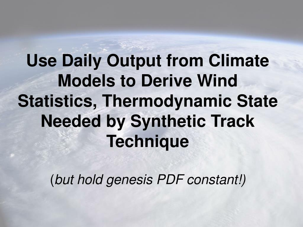 Use Daily Output from Climate Models to Derive Wind Statistics, Thermodynamic State Needed by Synthetic Track Technique