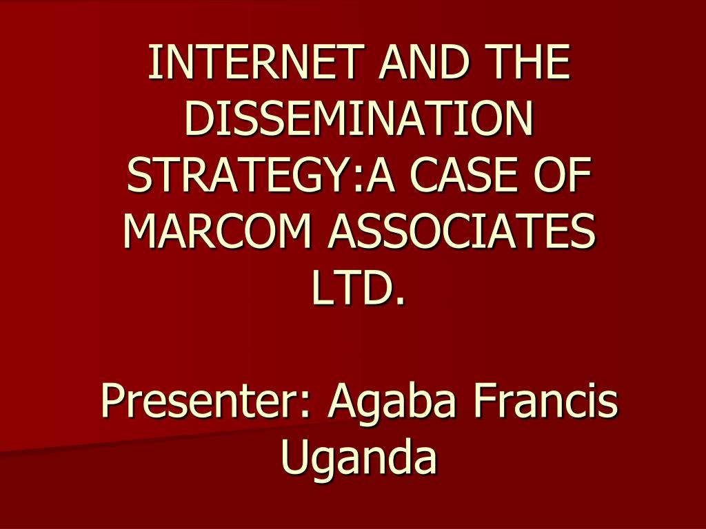 INTERNET AND THE DISSEMINATION STRATEGY:A CASE OF MARCOM ASSOCIATES LTD.