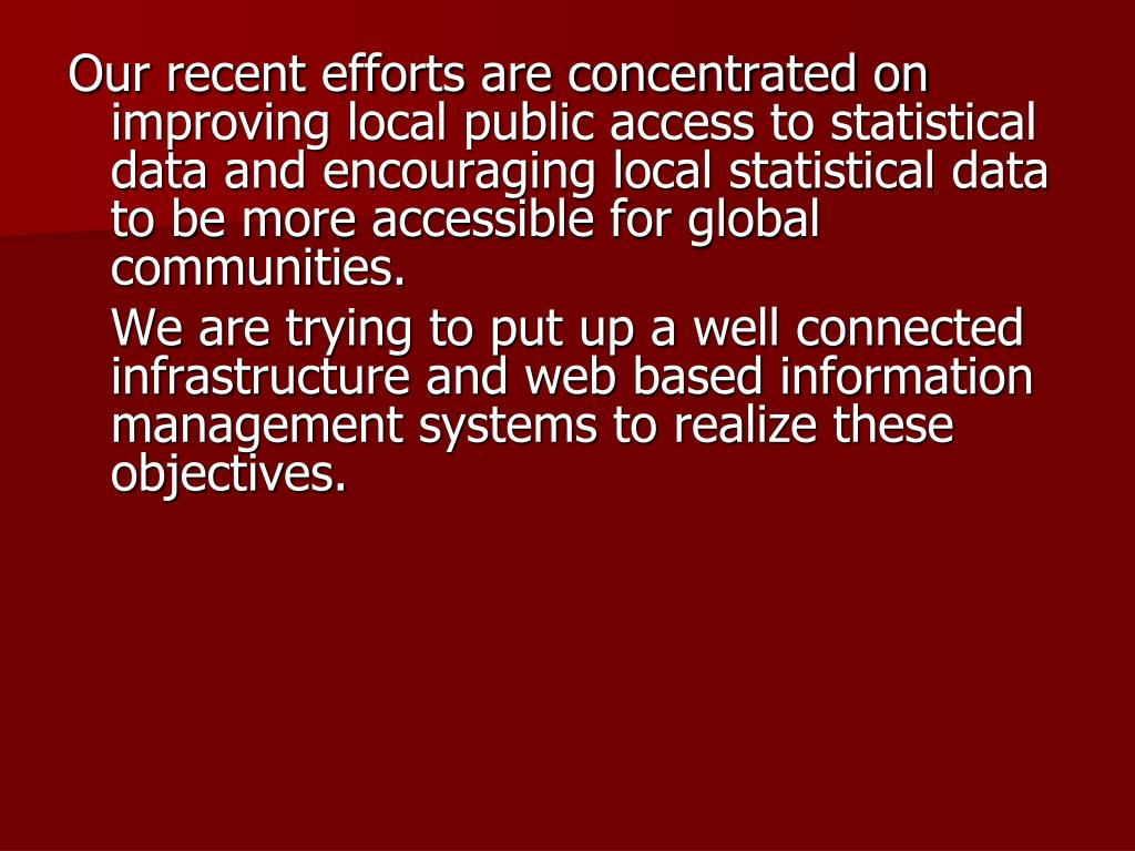 Our recent efforts are concentrated on improving local public access to statistical data and encouraging local statistical data to be more accessible for global communities.