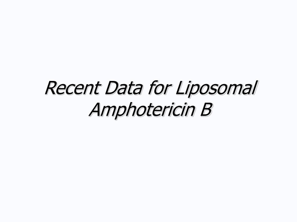 Recent Data for Liposomal Amphotericin B