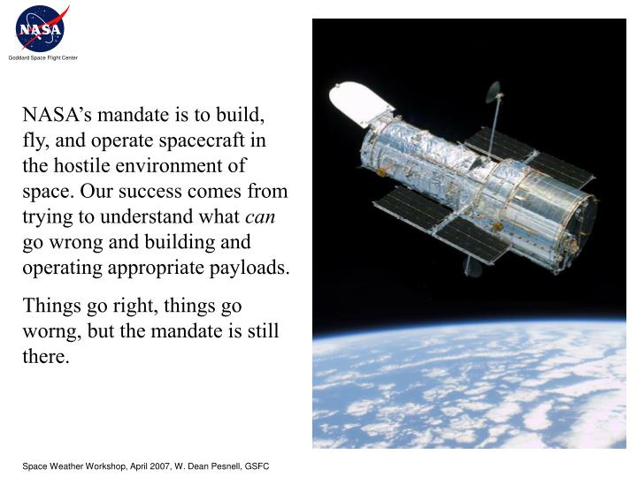 NASA's mandate is to build, fly, and operate spacecraft in the hostile environment of space. Our s...