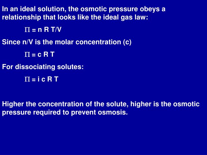 In an ideal solution, the osmotic pressure obeys a relationship that looks like the ideal gas law: