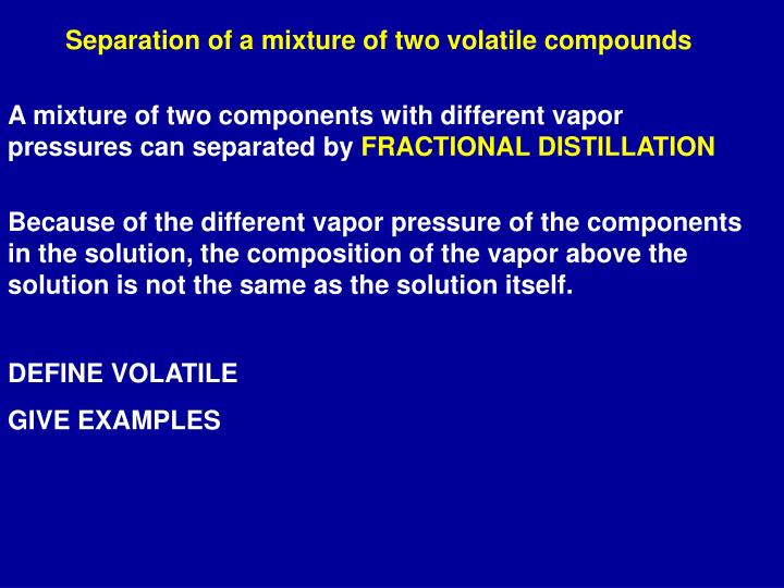 Separation of a mixture of two volatile compounds