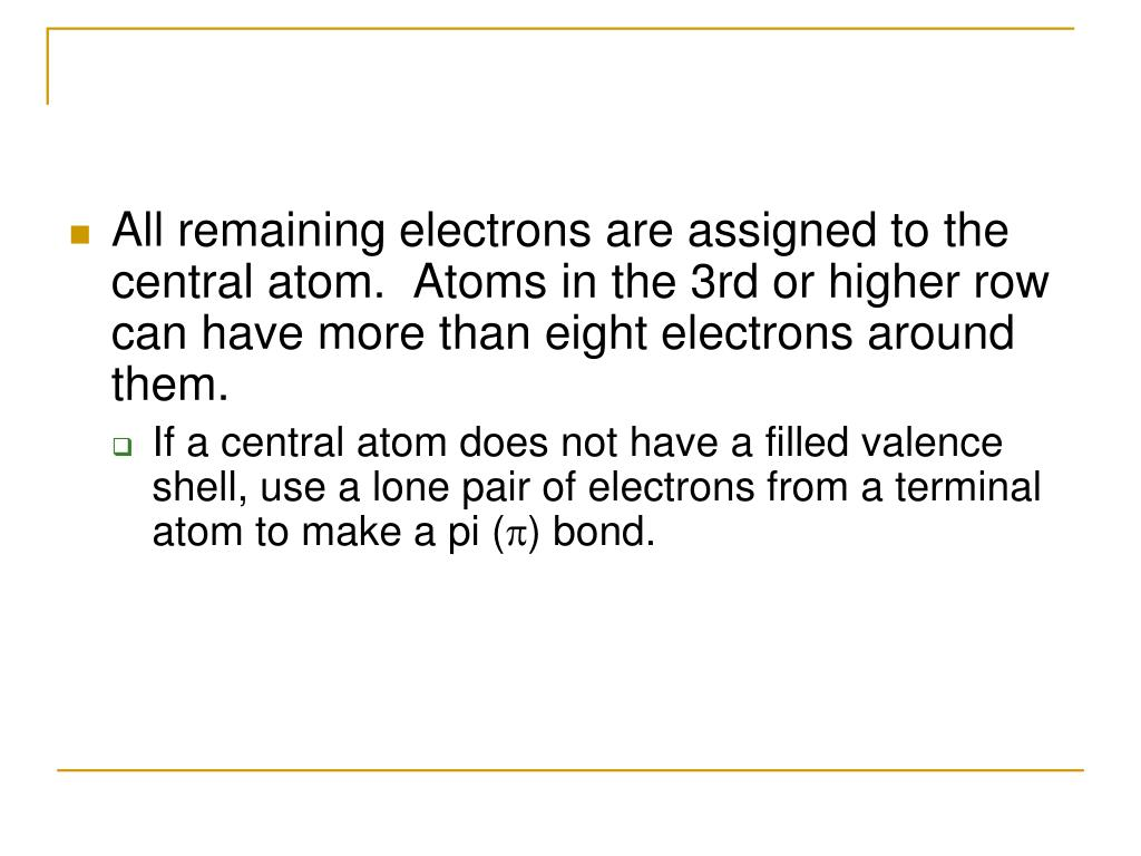 All remaining electrons are assigned to the central atom.  Atoms in the 3rd or higher row can have more than eight electrons around them.