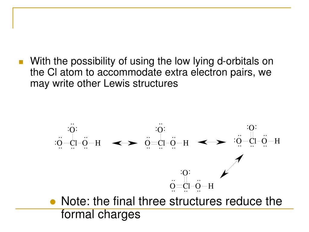 With the possibility of using the low lying d-orbitals on the Cl atom to accommodate extra electron pairs, we may write other Lewis structures