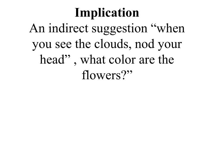 Implication an indirect suggestion when you see the clouds nod your head what color are the flowers
