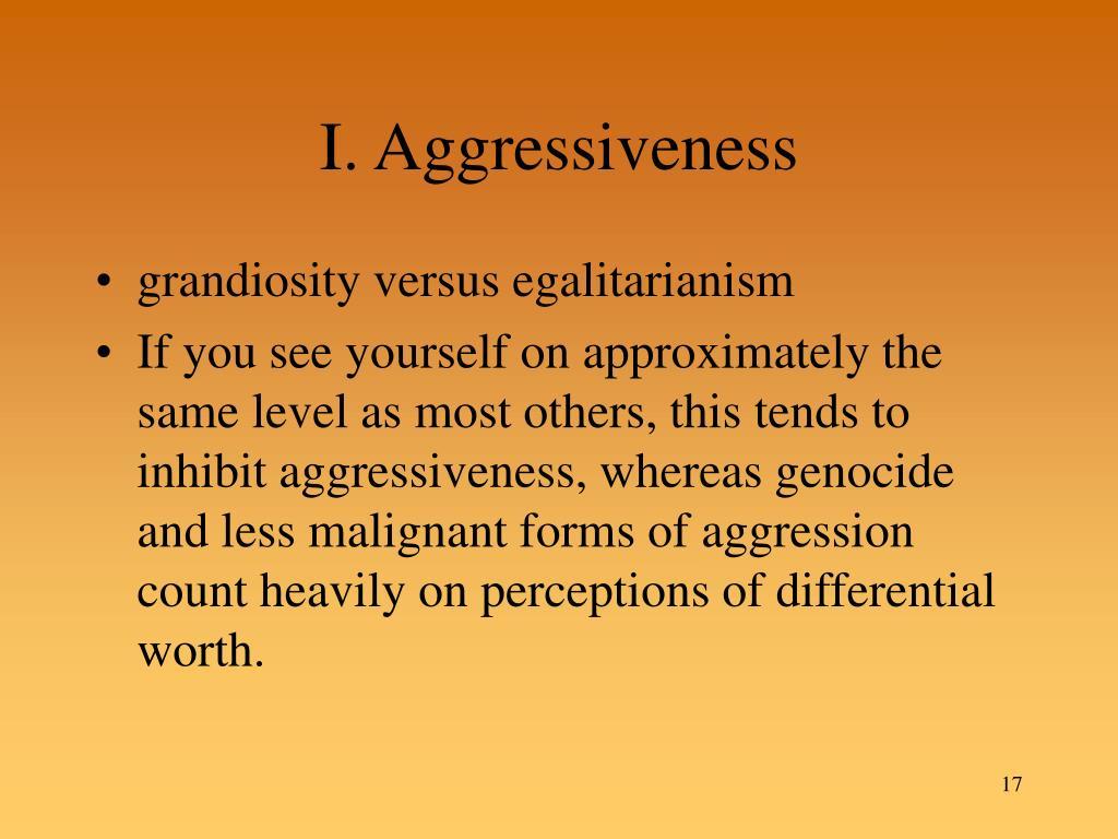 I. Aggressiveness