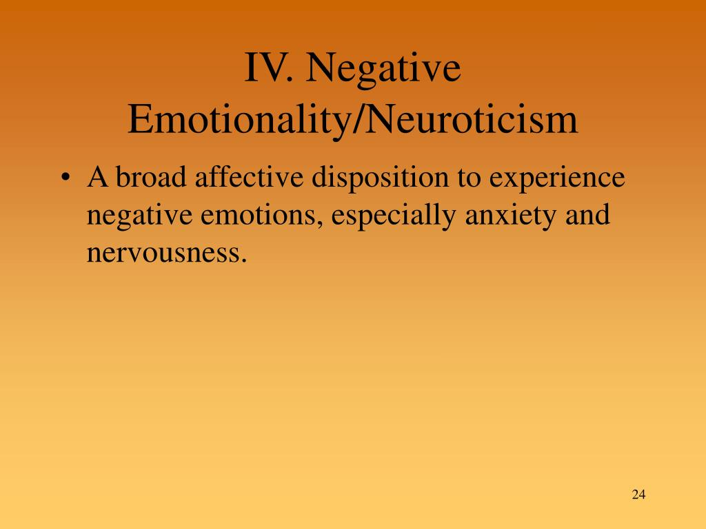 IV. Negative Emotionality/Neuroticism