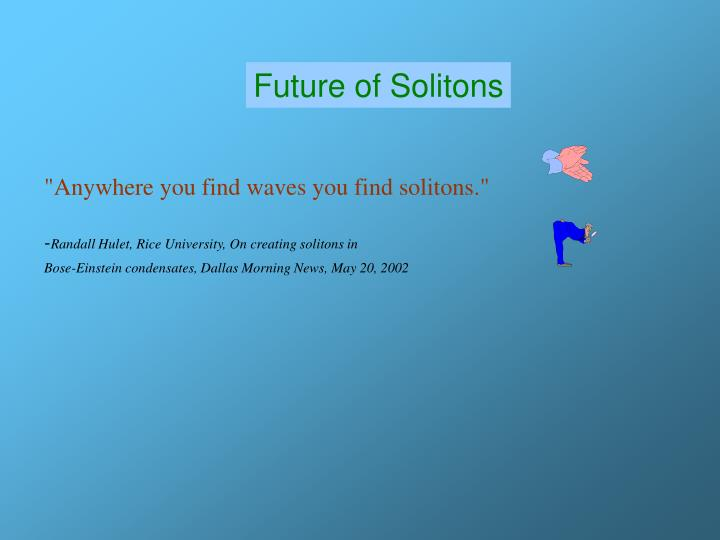 Future of Solitons