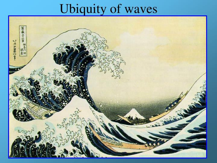 Ubiquity of waves