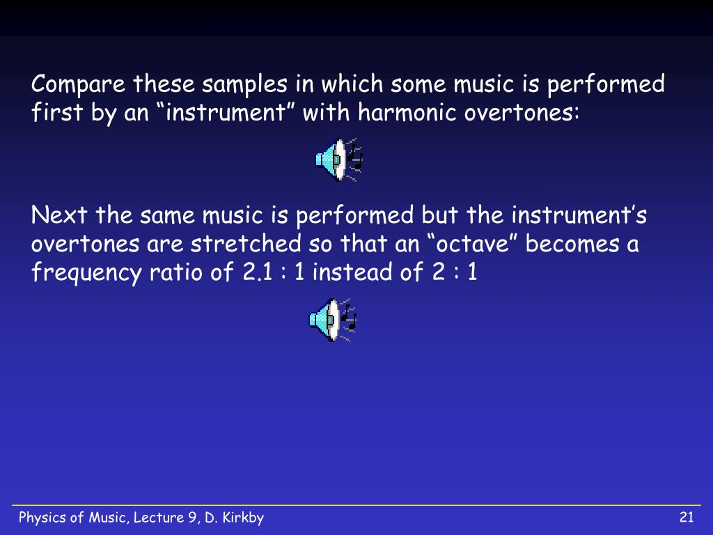 "Compare these samples in which some music is performed first by an ""instrument"" with harmonic overtones:"