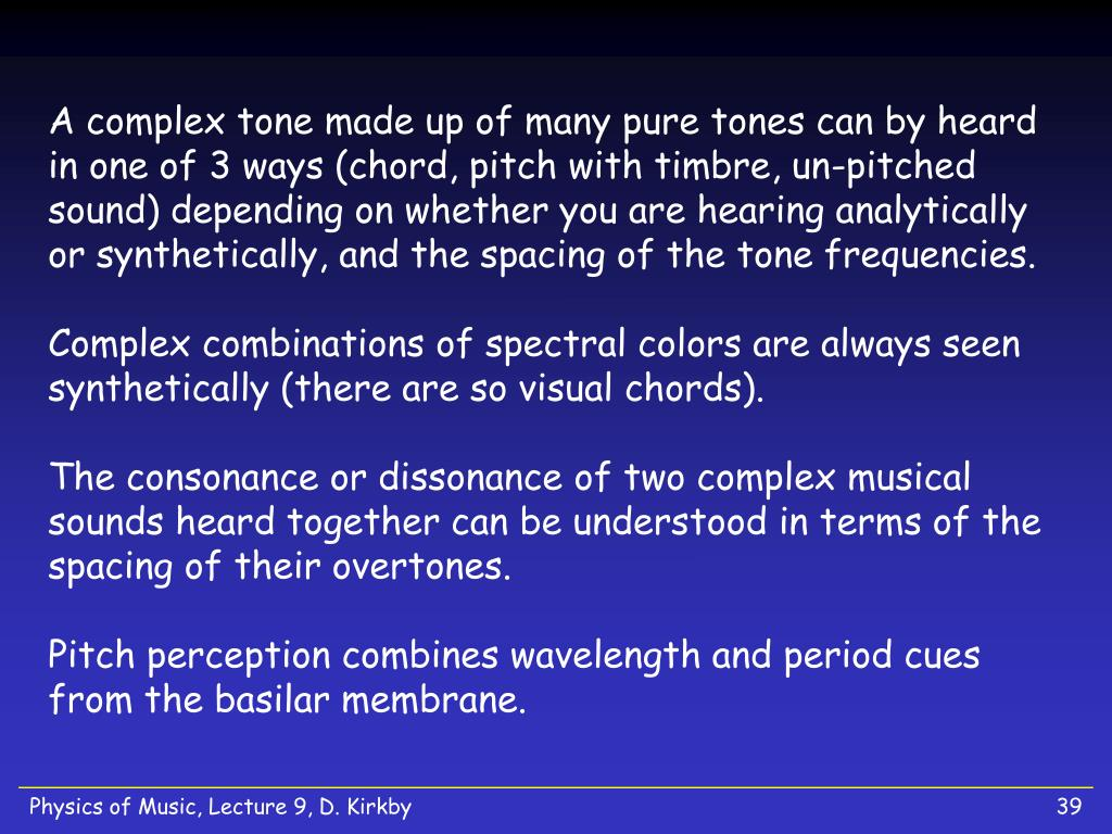 A complex tone made up of many pure tones can by heard in one of 3 ways (chord, pitch with timbre, un-pitched sound) depending on whether you are hearing analytically or synthetically, and the spacing of the tone frequencies.