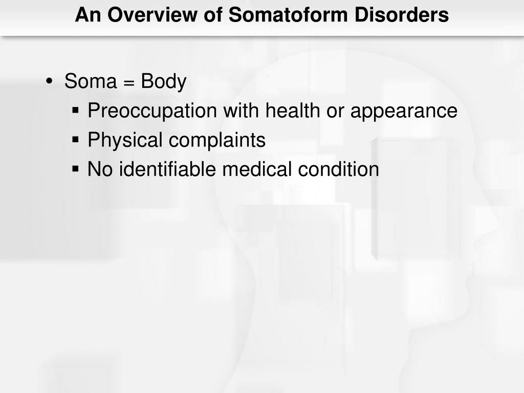 An Overview of Somatoform Disorders